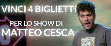 Vinci 4 biglietti per lo show di Matteo Cesca